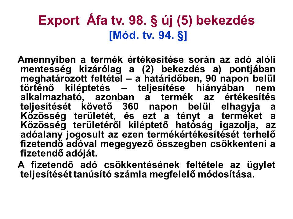 Export Áfa tv. 98. § új (5) bekezdés [Mód. tv. 94. §]